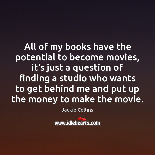 All of my books have the potential to become movies, it's just Image