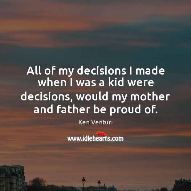 All of my decisions I made when I was a kid were Proud Quotes Image