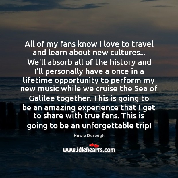 Image, All of my fans know I love to travel and learn about
