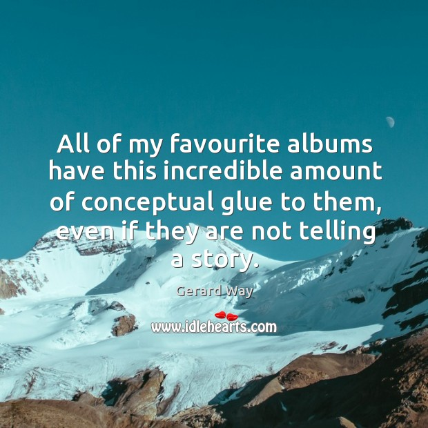 All of my favourite albums have this incredible amount of conceptual glue Image
