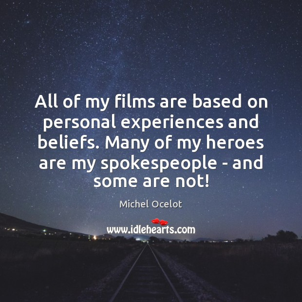 Image, All of my films are based on personal experiences and beliefs. Many