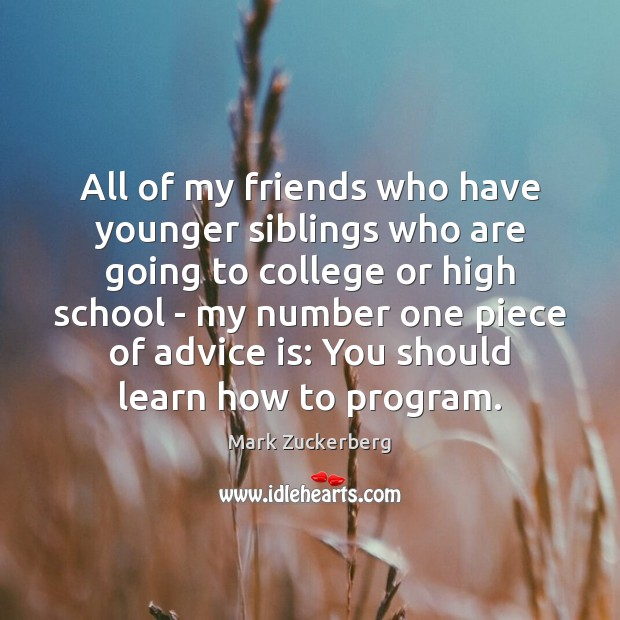 All of my friends who have younger siblings who are going to Mark Zuckerberg Picture Quote