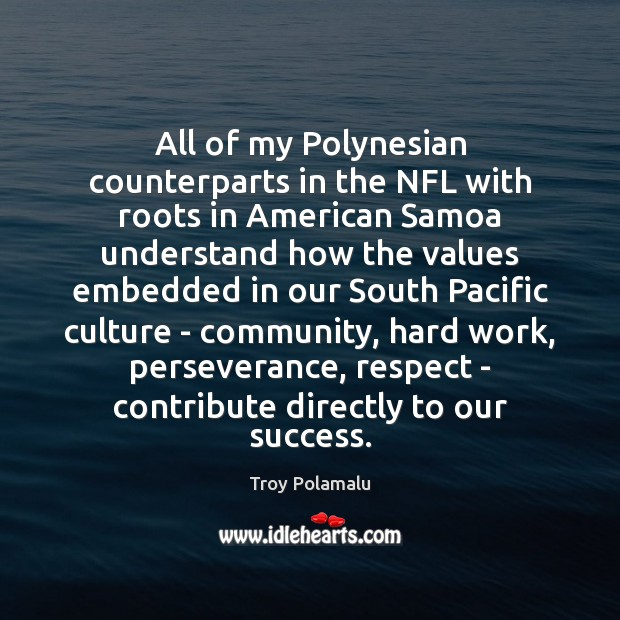 All of my Polynesian counterparts in the NFL with roots in American Troy Polamalu Picture Quote