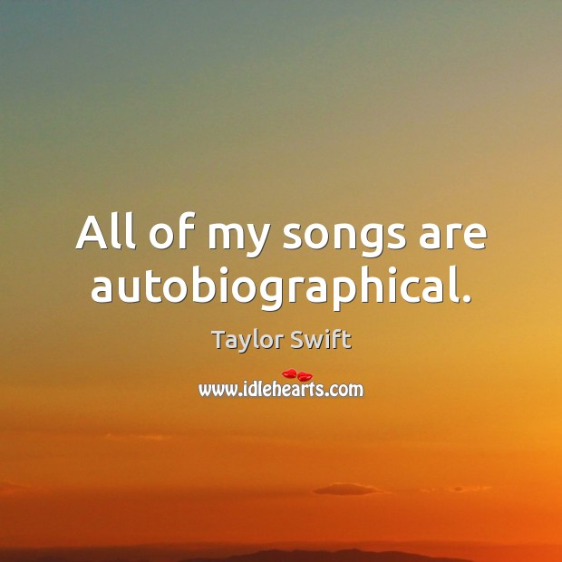 All of my songs are autobiographical. Image