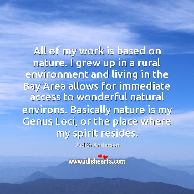 All of my work is based on nature. I grew up in Judith Anderson Picture Quote