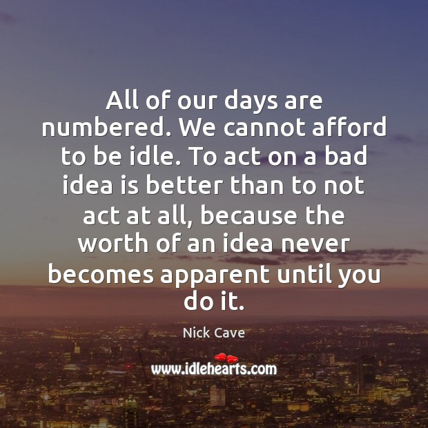 All of our days are numbered. We cannot afford to be idle. Image