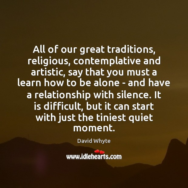 Image, All of our great traditions, religious, contemplative and artistic, say that you
