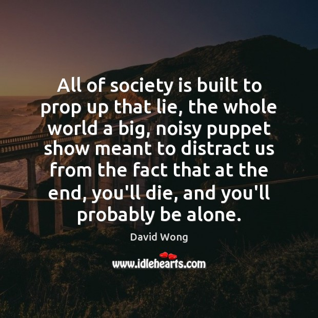 Image, All of society is built to prop up that lie, the whole