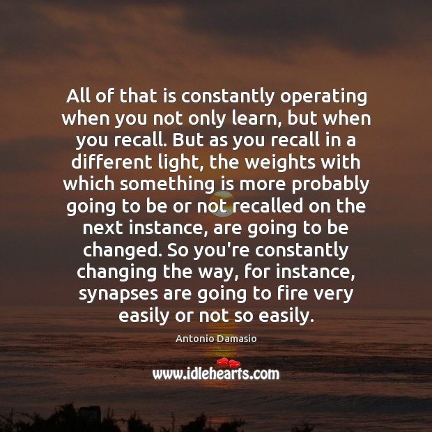 All of that is constantly operating when you not only learn, but Image