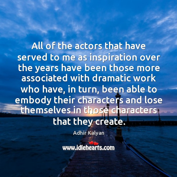 Image, All of the actors that have served to me as inspiration over