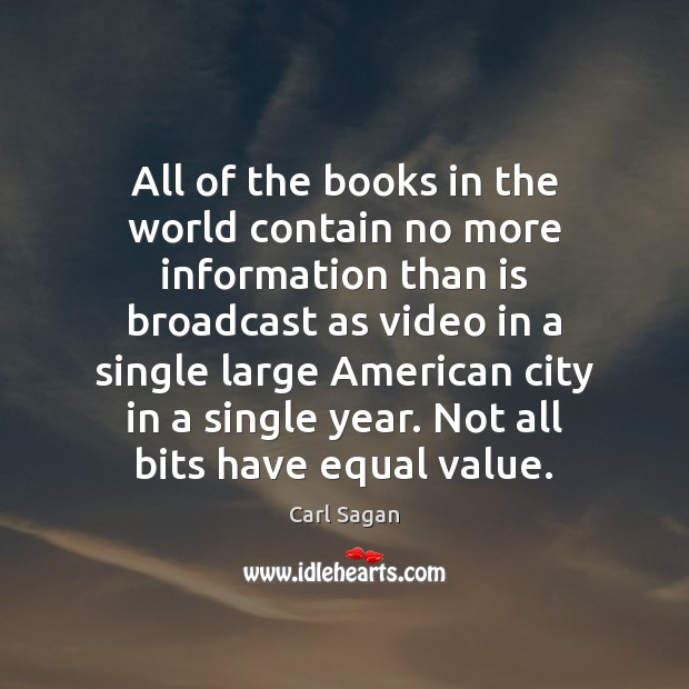 All of the books in the world contain no more information than Carl Sagan Picture Quote