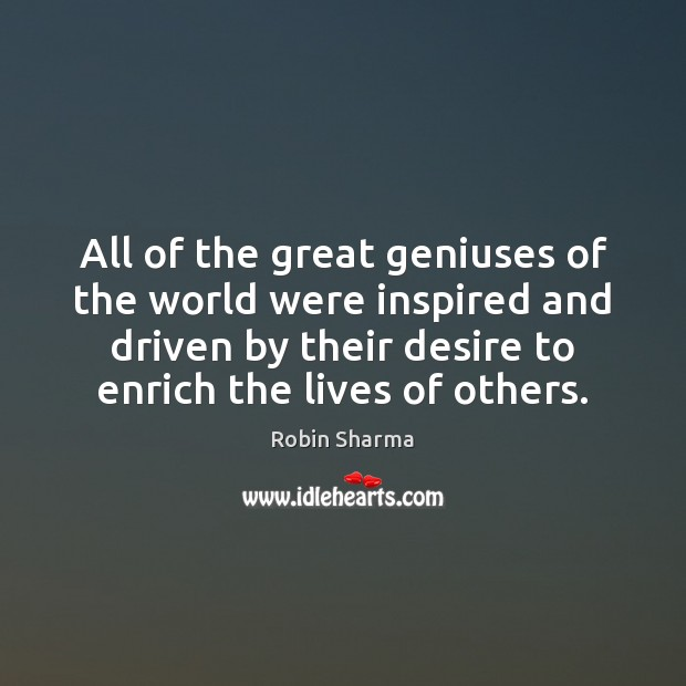 All of the great geniuses of the world were inspired and driven Robin Sharma Picture Quote