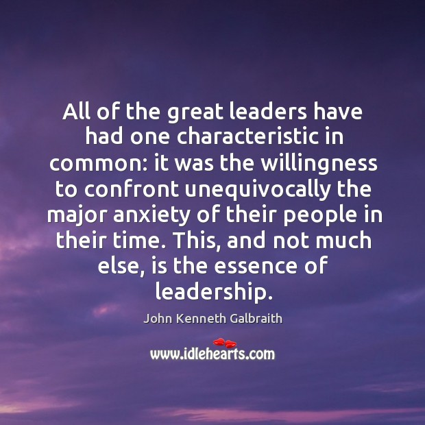 All of the great leaders have had one characteristic in common: Image