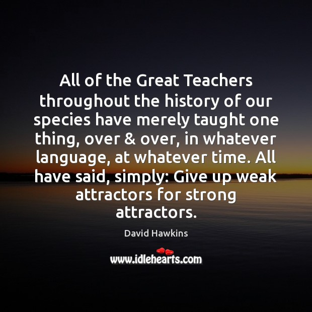 All of the Great Teachers throughout the history of our species have Image