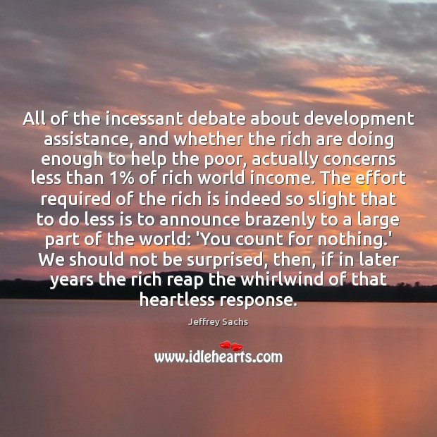 All of the incessant debate about development assistance, and whether the rich Effort Quotes Image