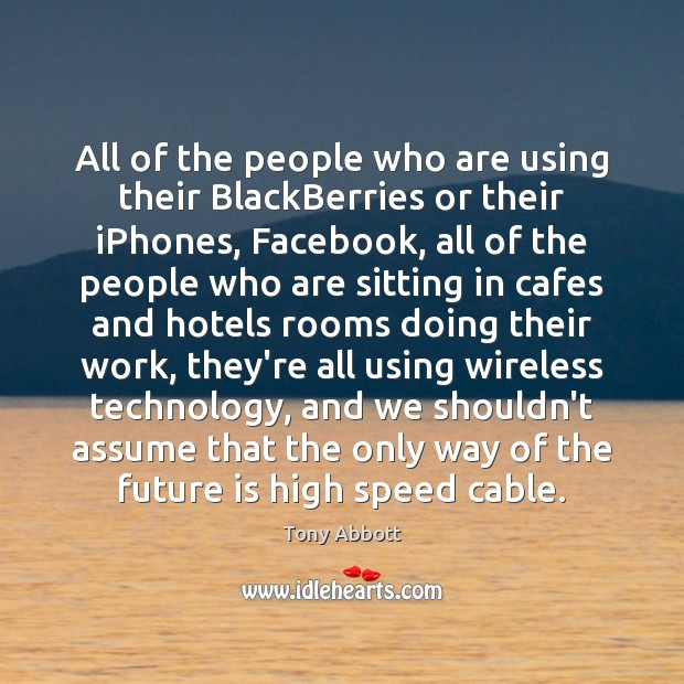 All of the people who are using their BlackBerries or their iPhones, Tony Abbott Picture Quote