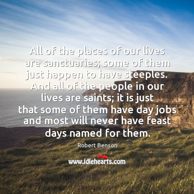 All of the places of our lives are sanctuaries; some of them just happen to have steeples. Image