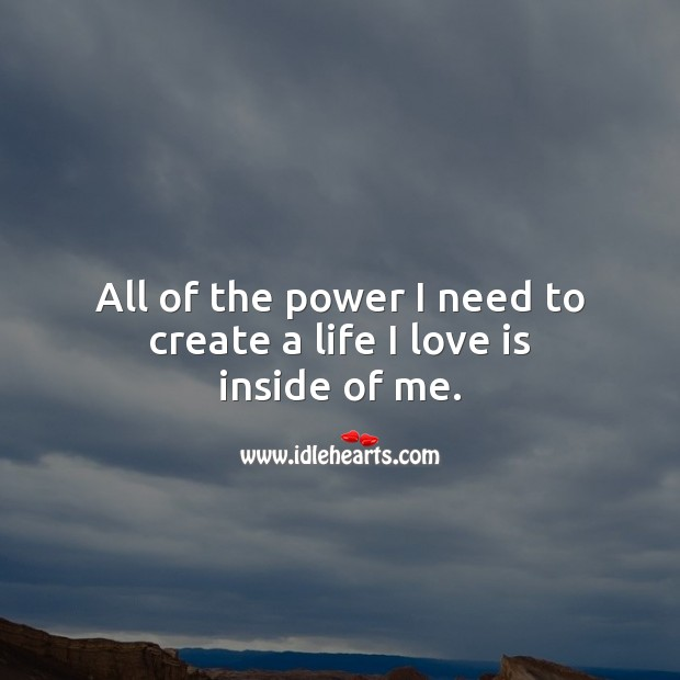 All of the power I need to create a life I love is inside of me. Spiritual Love Quotes Image