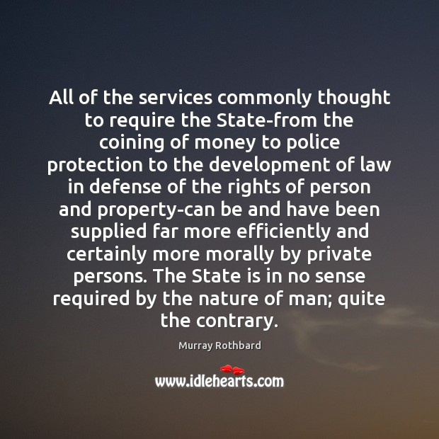 All of the services commonly thought to require the State-from the coining Murray Rothbard Picture Quote