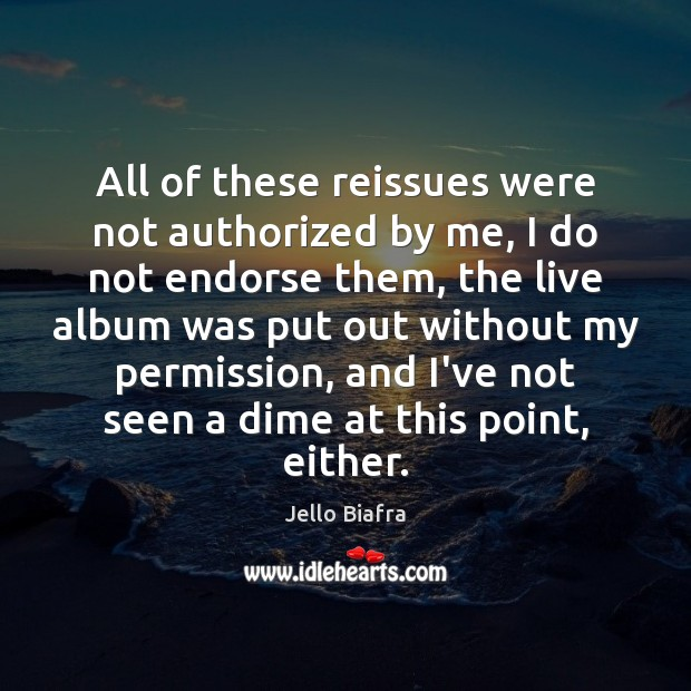 All of these reissues were not authorized by me, I do not Jello Biafra Picture Quote