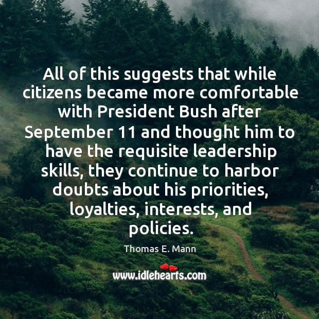 All of this suggests that while citizens became more comfortable with president bush Thomas E. Mann Picture Quote