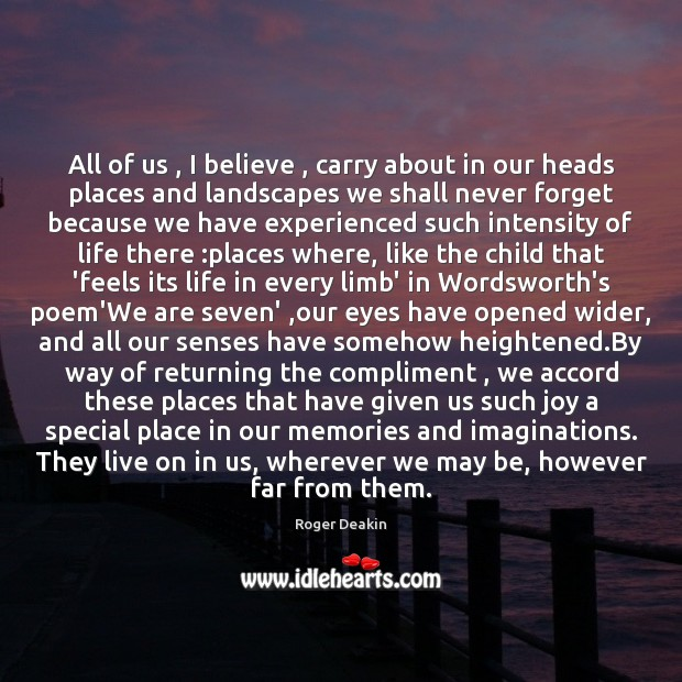 All of us , I believe , carry about in our heads places and Image