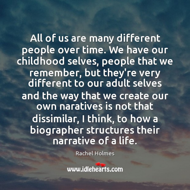 All of us are many different people over time. We have our Image