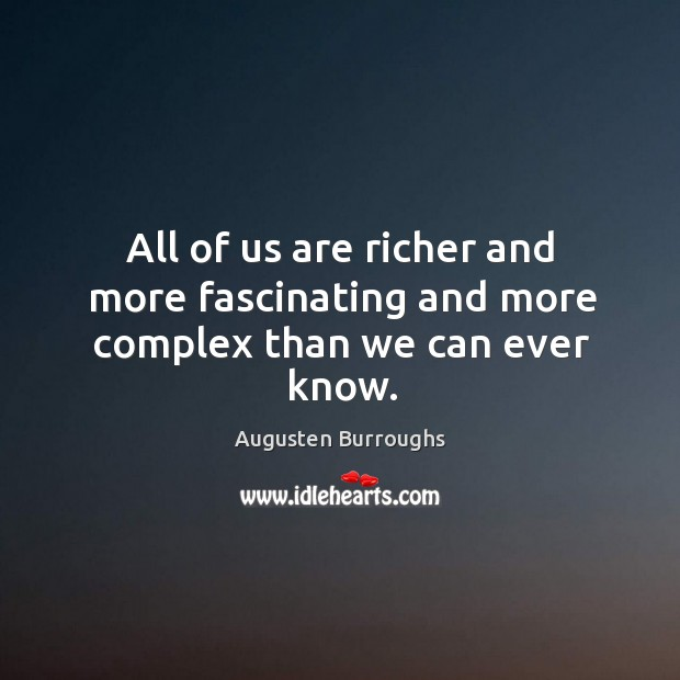 All of us are richer and more fascinating and more complex than we can ever know. Augusten Burroughs Picture Quote