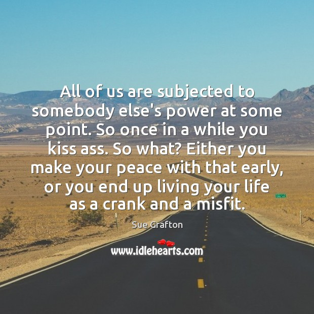 All of us are subjected to somebody else's power at some point. Image