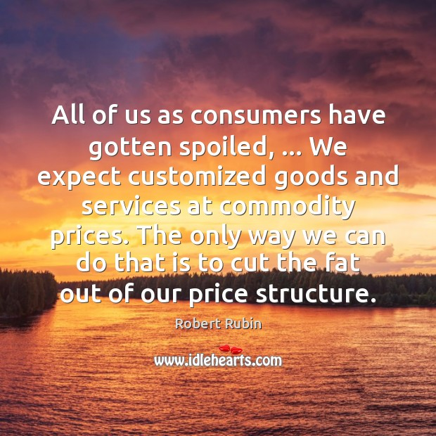 Image, All of us as consumers have gotten spoiled, … We expect customized goods