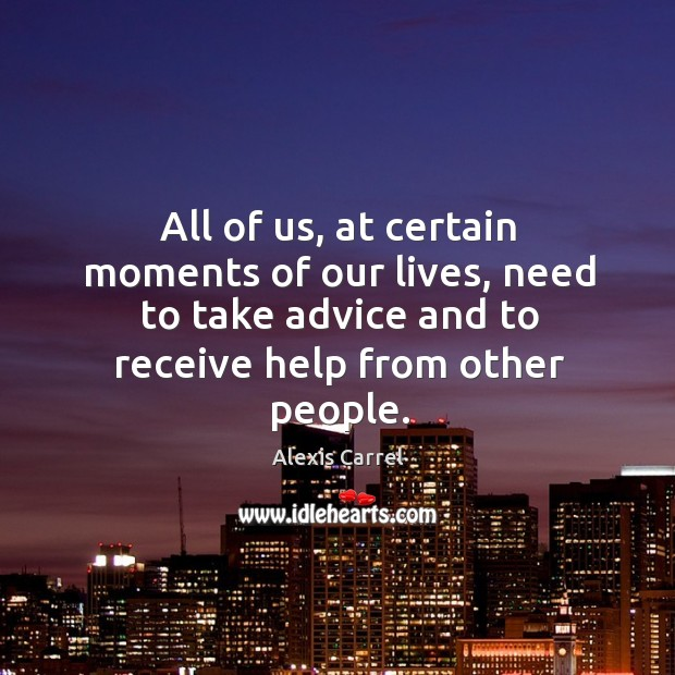 All of us, at certain moments of our lives, need to take advice and to receive help from other people. Image