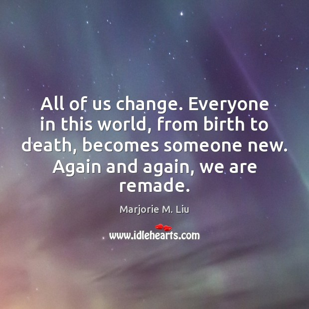 All of us change. Everyone in this world, from birth to death, Image