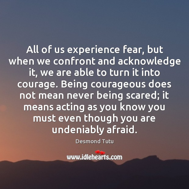 All of us experience fear, but when we confront and acknowledge it, Desmond Tutu Picture Quote