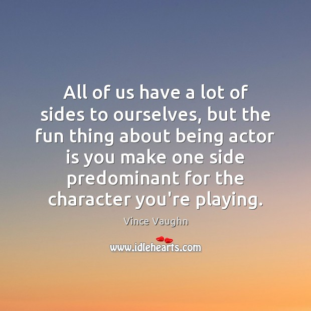 All of us have a lot of sides to ourselves, but the Image