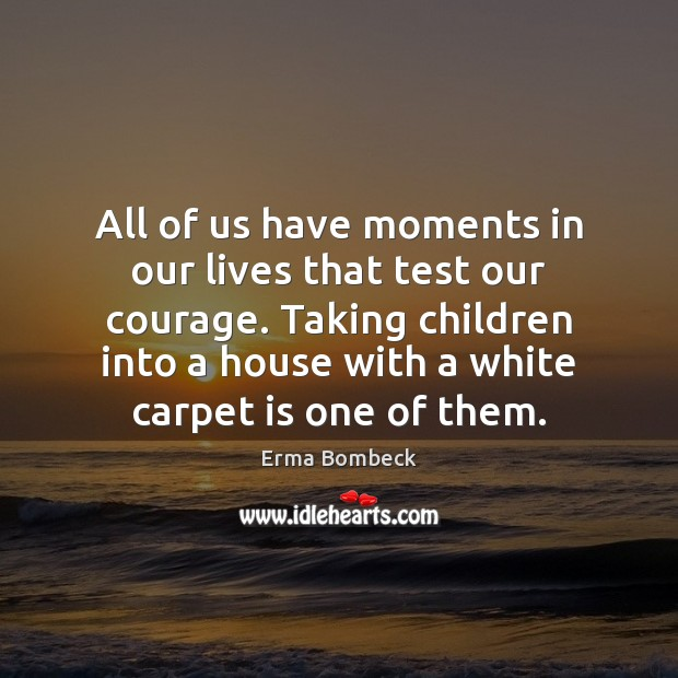 Image, All of us have moments in our lives that test our courage.