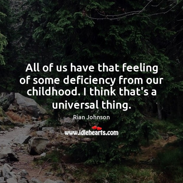 All of us have that feeling of some deficiency from our childhood. Image