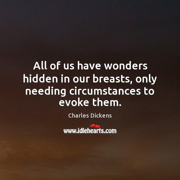 Image about All of us have wonders hidden in our breasts, only needing circumstances to evoke them.