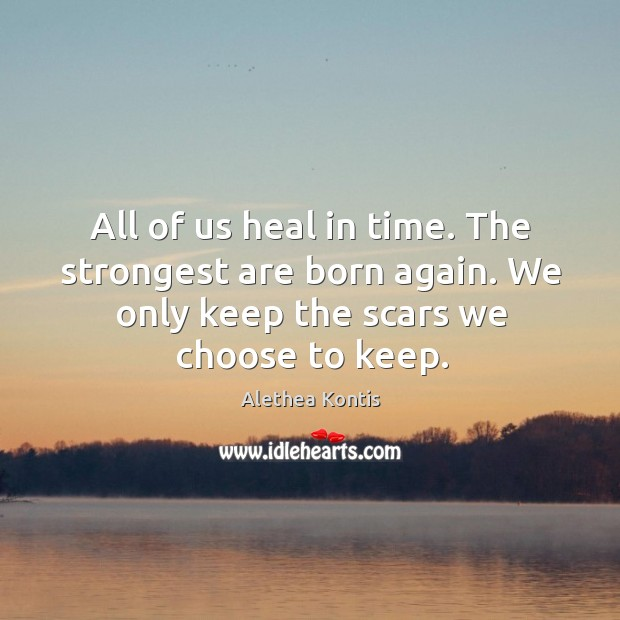 Image, All of us heal in time. The strongest are born again. We