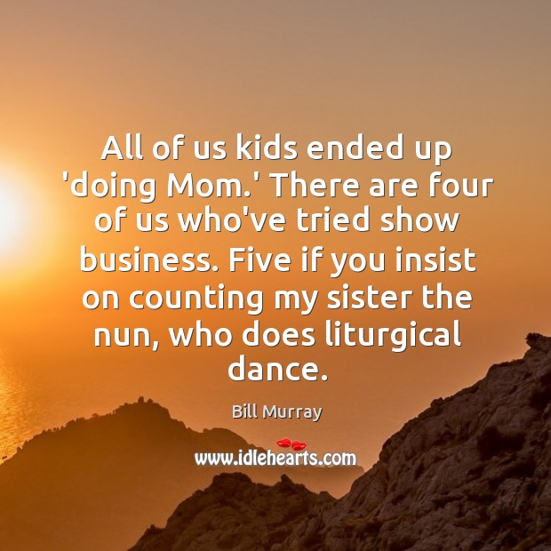 All of us kids ended up 'doing Mom.' There are four Image