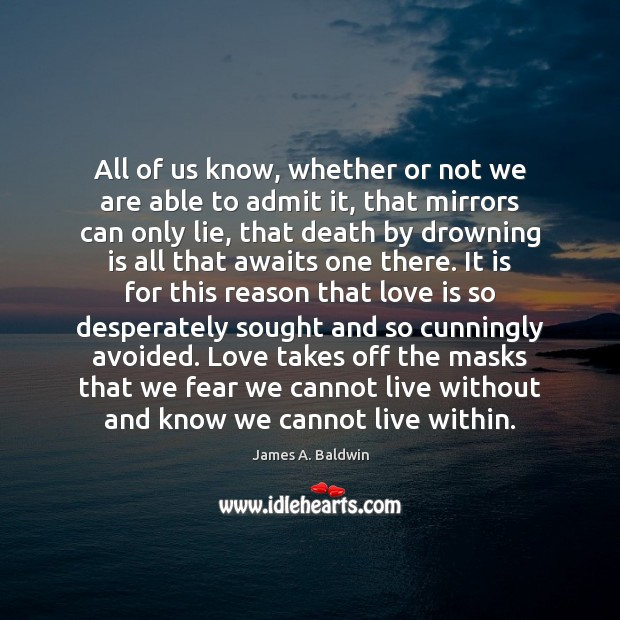 All of us know, whether or not we are able to admit James A. Baldwin Picture Quote