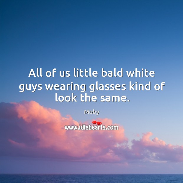 Image, All of us little bald white guys wearing glasses kind of look the same.