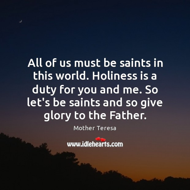 Image, All of us must be saints in this world. Holiness is a