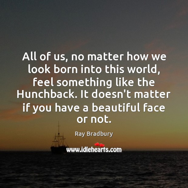 Image, All of us, no matter how we look born into this world,