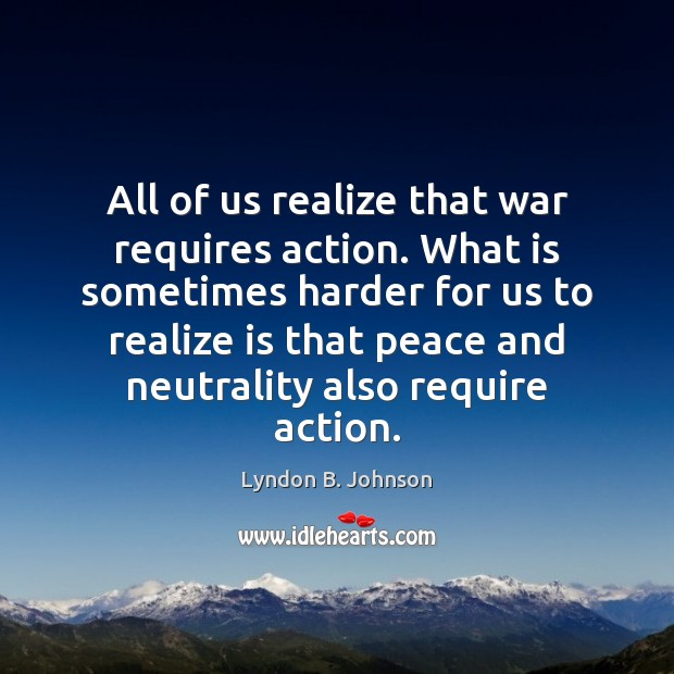 Image, All of us realize that war requires action. What is sometimes harder