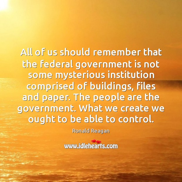 Image, All of us should remember that the federal government is not some