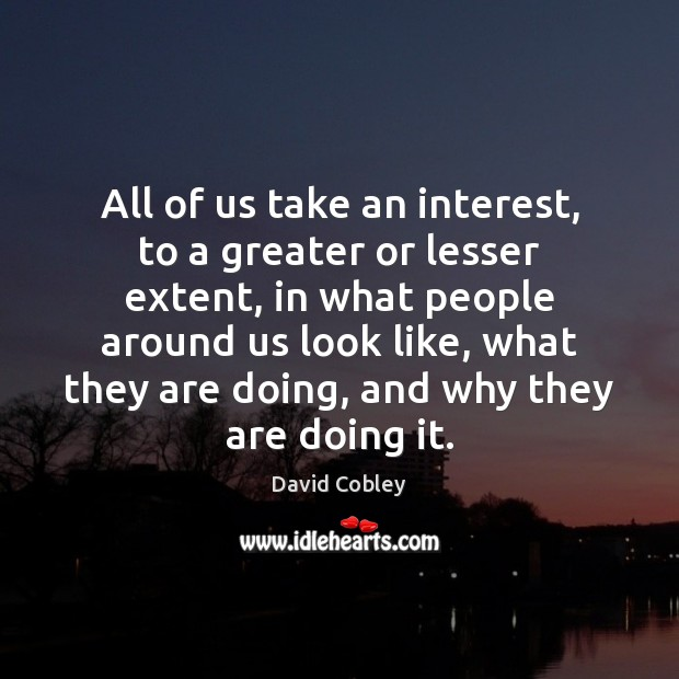 All of us take an interest, to a greater or lesser extent, Image