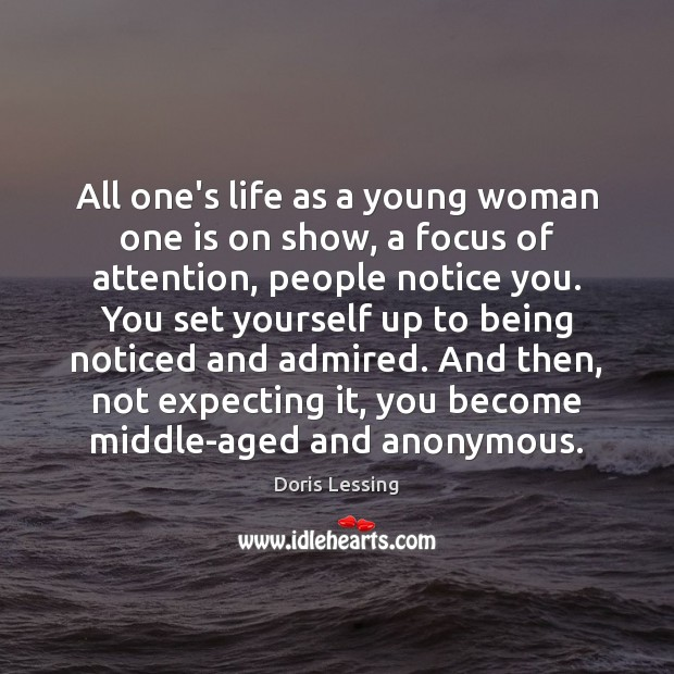 All one's life as a young woman one is on show, a Doris Lessing Picture Quote
