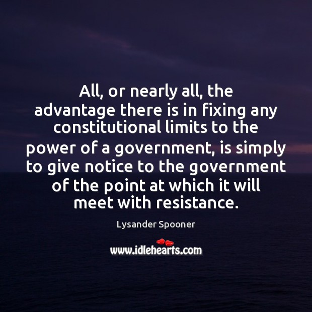All, or nearly all, the advantage there is in fixing any constitutional Government Quotes Image