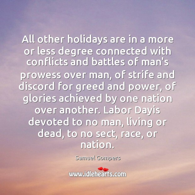 All other holidays are in a more or less degree connected with Samuel Gompers Picture Quote