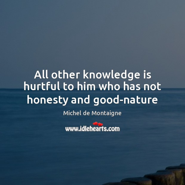 Image, All other knowledge is hurtful to him who has not honesty and good-nature